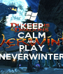 KEEP CALM AND PLAY NEVERWINTER - Personalised Poster A1 size