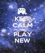 KEEP CALM AND PLAY NEW - Personalised Poster A1 size