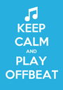 KEEP CALM AND PLAY OFFBEAT - Personalised Poster A1 size