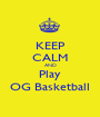 KEEP CALM AND Play OG Basketball - Personalised Poster A1 size