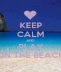 KEEP CALM AND PLAY ON THE BEACH - Personalised Poster A1 size