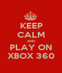 KEEP CALM AND PLAY ON XBOX 360 - Personalised Poster A1 size