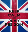KEEP CALM AND PLAY PES 2014 - Personalised Poster A1 size