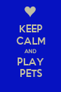 KEEP CALM AND PLAY PETS - Personalised Poster A1 size