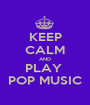 KEEP CALM AND PLAY  POP MUSIC - Personalised Poster A1 size