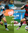 KEEP CALM AND play pro style - Personalised Poster A1 size