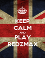 KEEP CALM AND PLAY REDZMAX - Personalised Poster A1 size