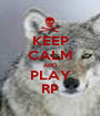 KEEP CALM AND PLAY RP - Personalised Poster A1 size