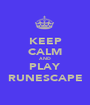 KEEP CALM AND PLAY RUNESCAPE - Personalised Poster A1 size