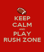 KEEP CALM AND PLAY RUSH ZONE - Personalised Poster A1 size