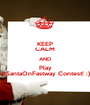 KEEP CALM AND Play #SantaOnFastway Contest! :) - Personalised Poster A1 size