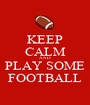 KEEP CALM AND PLAY SOME FOOTBALL - Personalised Poster A1 size