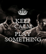 KEEP CALM AND PLAY SOMETHING - Personalised Poster A1 size
