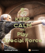 KEEP CALM AND Play Special Force - Personalised Poster A1 size