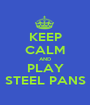 KEEP CALM AND PLAY STEEL PANS - Personalised Poster A1 size