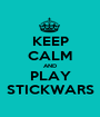 KEEP CALM AND PLAY STICKWARS - Personalised Poster A1 size