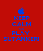 KEEP CALM AND PLAY  SUTANKERI - Personalised Poster A1 size
