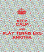 KEEP CALM AND PLAY TENNIS LIKE ANKITHA - Personalised Poster A1 size