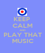 KEEP  CALM AND PLAY THAT MUSIC - Personalised Poster A1 size