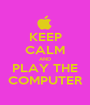 KEEP CALM AND PLAY THE COMPUTER - Personalised Poster A1 size