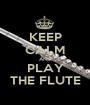 KEEP CALM AND PLAY THE FLUTE - Personalised Poster A1 size