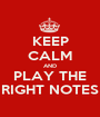 KEEP CALM AND PLAY THE RIGHT NOTES - Personalised Poster A1 size
