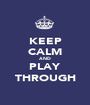 KEEP CALM AND PLAY THROUGH - Personalised Poster A1 size