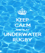 KEEP CALM AND PLAY UNDERWATER RUGBY - Personalised Poster A1 size