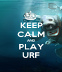 KEEP CALM AND PLAY URF - Personalised Poster A1 size