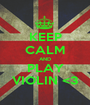 KEEP CALM AND PLAY VIOLIN <3 - Personalised Poster A1 size