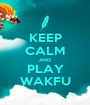 KEEP CALM AND PLAY WAKFU - Personalised Poster A1 size