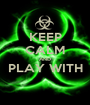 KEEP CALM AND PLAY WITH  - Personalised Poster A1 size