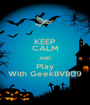 KEEP CALM AND Play With GeekBVB09 - Personalised Poster A1 size