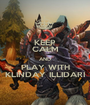 KEEP CALM AND PLAY WITH KLINDAY ILLIDARI - Personalised Poster A1 size