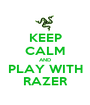 KEEP CALM AND PLAY WITH RAZER - Personalised Poster A1 size