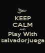 KEEP CALM AND Play With salvadorjuega - Personalised Poster A1 size