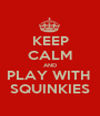 KEEP CALM AND PLAY WITH  SQUINKIES - Personalised Poster A1 size