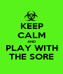 KEEP CALM AND PLAY WITH THE SORE - Personalised Poster A1 size