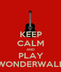 KEEP CALM AND PLAY WONDERWALL - Personalised Poster A1 size