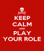 KEEP CALM AND PLAY YOUR ROLE - Personalised Poster A1 size