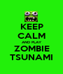 KEEP CALM AND PLAY ZOMBIE TSUNAMI - Personalised Poster A1 size