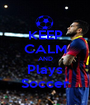 KEEP CALM AND Plays Soccer - Personalised Poster A1 size