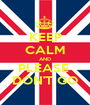 KEEP CALM AND PLEASE  DON'T GO - Personalised Poster A1 size