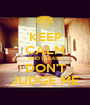KEEP CALM AND PLEASE DON'T JUDGE ME - Personalised Poster A1 size