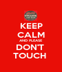 KEEP CALM AND PLEASE DON'T  TOUCH  - Personalised Poster A1 size