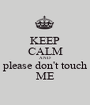 KEEP CALM AND please don't touch ME - Personalised Poster A1 size