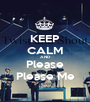 KEEP CALM AND Please Please Me - Personalised Poster A1 size