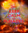 KEEP CALM AND PLEIADES   - Personalised Poster A1 size