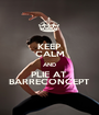 KEEP CALM AND PLIE AT  BARRECONCEPT - Personalised Poster A1 size