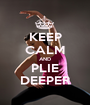 KEEP CALM AND PLIE DEEPER - Personalised Poster A1 size